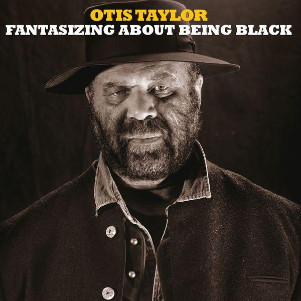 Otis Taylor - Fantasizing About Being Black (2017) FLAC
