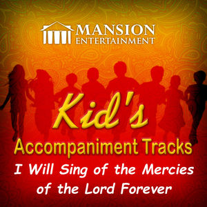 I Will Sing of the Mercies of the Lord Forever (Kid's Karaoke)