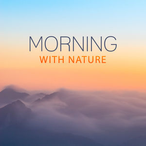 Morning with Nature – Meditation Music, Nature Sounds for Relaxation, Singing Birds, Soothing Water, Forest Music, Relaxing Therapy