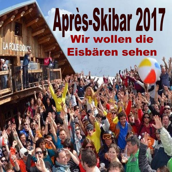 apr s skibar 2017 wir wollen die eisb ren sehen various. Black Bedroom Furniture Sets. Home Design Ideas