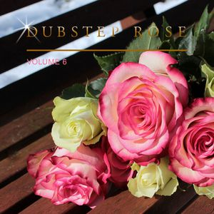 Dubstep Rose, Vol. 6