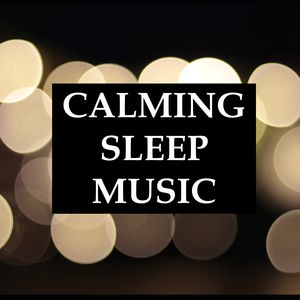 Calming Sleep Music - 20 Relaxing Deep Sleep Melodies for a Peaceful Night, and for Meditation & Yoga, Anxiety Relief, and Deep Focus