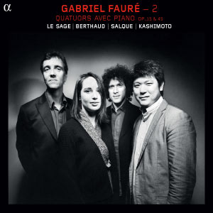Gabriel Fauré (vol. 2) : Quatuors avec piano, Op.15 & Op.45
