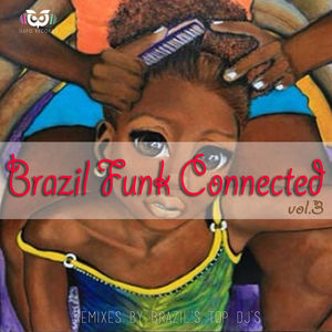 Brazil Funk Connected Vol.3