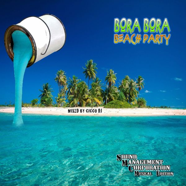 Accueil  gt  Boutique Electro  gt  Bora Bora Beach Party  Mixed By Cicco DJBora Bora Beach Party