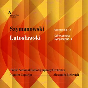 Szymanowski: Overture, Op. 12 - Lutosławski: Cello Concerto, Symphony No. 4