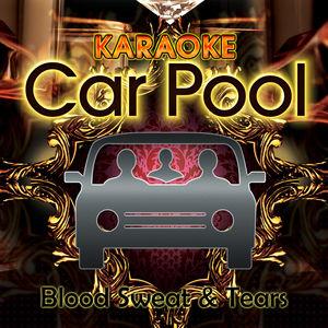 Karaoke Carpool Presents Blood Sweat & Tears (Karaoke Version)