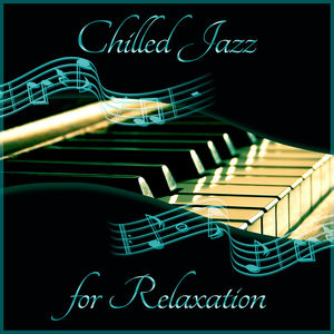 Chilled Jazz for Relaxation – Piano Jazz Relaxing Sounds, Jazz Music, Smooth Jazz, Soothing Piano Sounds, Background Music to Relax