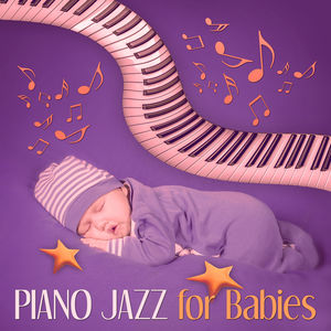 Piano Jazz for Babies – Calm Baby, Quiet Night, Smooth Piano Jazz, Relaxing Sounds for Your Baby, Sleep Through the Night, Calm Down and Sleep