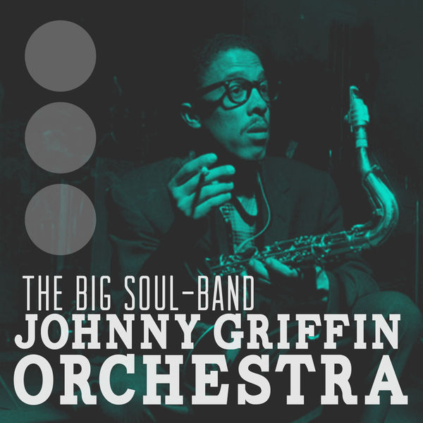 Telecharger Johnny Griffin Orchestra - The big soul band - 1960 - 320Kbps