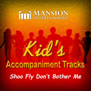 Shoo Fly Don't Bother Me (Kid's Karaoke)