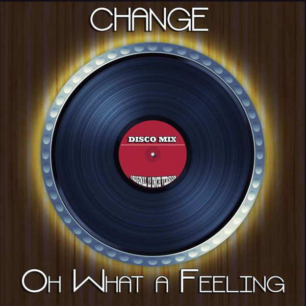 Change Oh What A Feeling