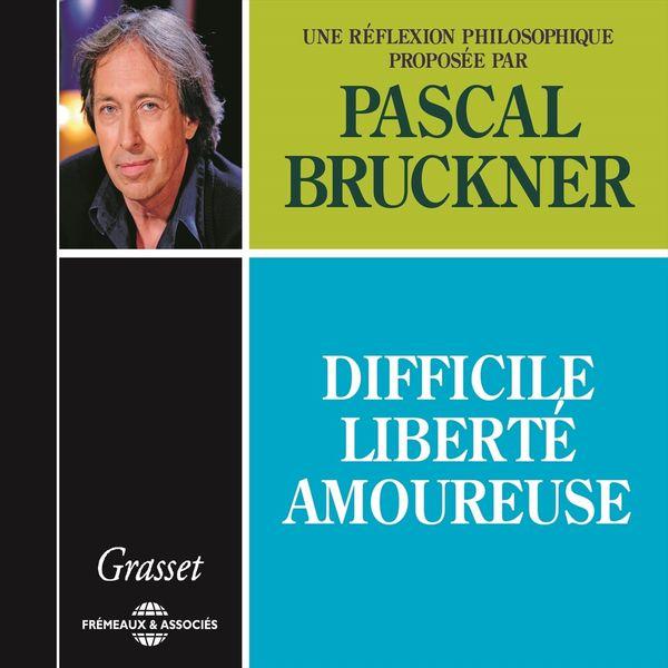 pascal bruckner difficile libert amoureuse une rflexion philosophique - Pascal Bruckner Mariage