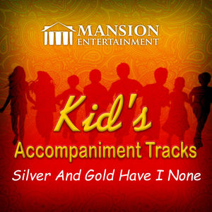 Silver and Gold Have I None (Kid's Karaoke)