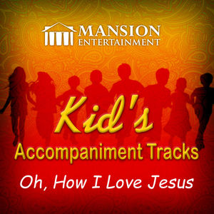 Oh, How I Love Jesus! (Kid's Karaoke)