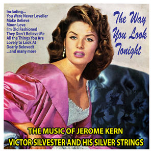 The Way You Look Tonight : The Music of Jerome Kern