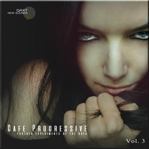 Cafe Progressive: Further Experiments of the Goth, Vol. 3 (Qaxt New Sounds)