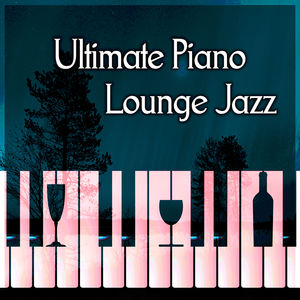 Ultimate Piano Lounge Jazz – Piano Jazz to Relax Yourself, Best Collection of Jazz Music, Mellow Jazz, Calming Background Jazz