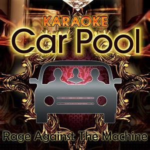 Karaoke Carpool Presents Rage Against The Machine (Karaoke Version)