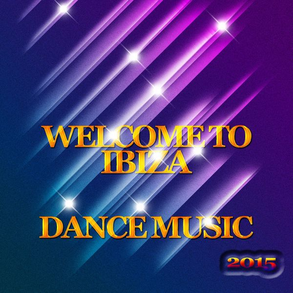 Welcome To Ibiza Dance Music 2015 50 Best Tracks Dance