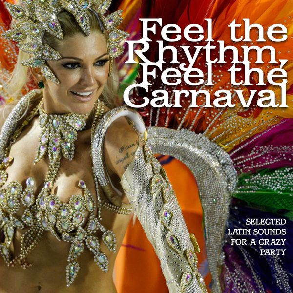 Telecharger Feel the Rhythm, feel the carnaval - Selected latin sounds for a crazy party - 2014 - 320K