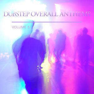 Dubstep Overall Anthems, Vol. 5