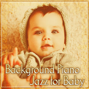 Background Piano Jazz for Baby - Calm Down and Sleep, Baby Piano Jazz, Chilled Jazz for Kids