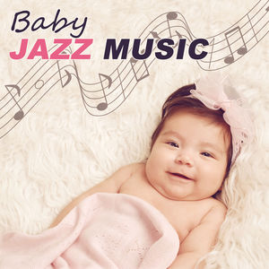 Baby Jazz Music - Sleep Through the Night, Relax Your Baby With Jazz Music, Ambient Jazz