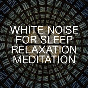 White Noise For Sleep Relaxation Meditation