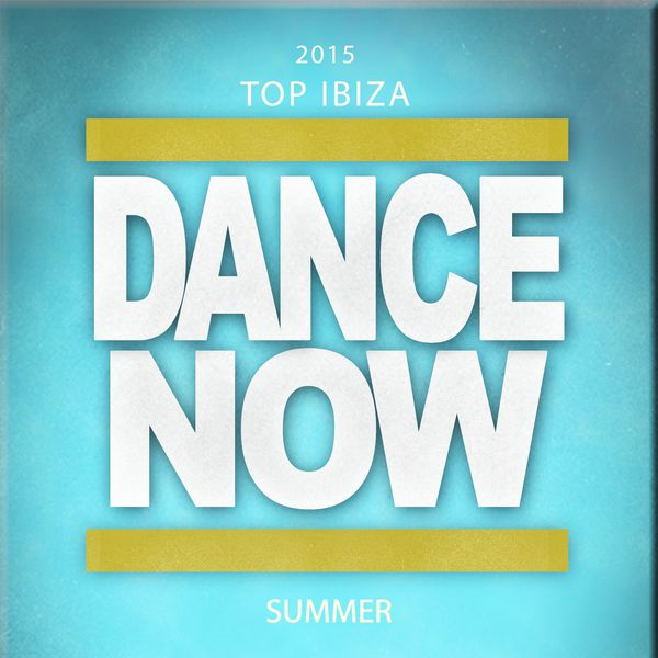 2015 top ibiza dance now summer 100 songs now house for Classic ibiza house tracks