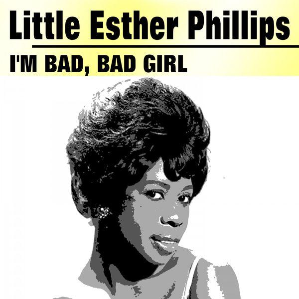 i 39 m bad bad girl little esther phillips download and listen to the album. Black Bedroom Furniture Sets. Home Design Ideas