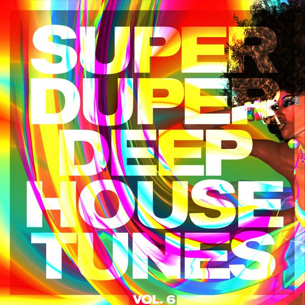 Super duper deep house tunes vol 6 various artists for Deep house tunes