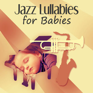Jazz Lullabies for Babies – Relaxing Sounds for Your Baby to Calm Down and Good Sleep Through the Night, Background for Massage, Development Baby, Jazz Music for Your Baby