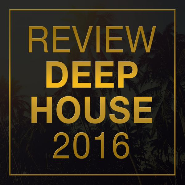 Review deep house 2016 various artists download and for Deep house bands