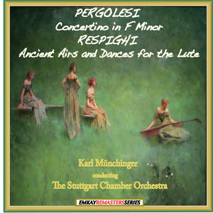 Pergolesi: Concertino in F Minor - Respighi: Ancient Airs and Dances for the Lute (Remastered)