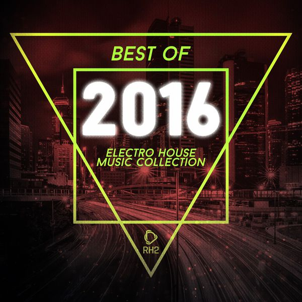Best of 2016 electro house music collection various for House music collection