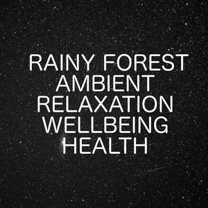 Forest Rain - Ambient Relaxation Wellbeing Health