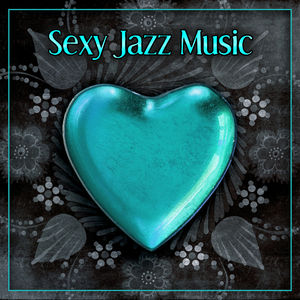 Sexy Jazz Music – Jazz Music for Sensual Moments, Sexy Piano Music, Mellow Jazz After Dark, Romantic Jazz Sounds