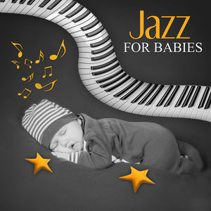 Jazz for Babies – Easy Listening, Soft Jazz for Baby, Sleep Through the Night, Calm Down and Sleep, Jazz Music for Your Child