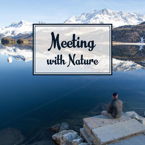 Meeting with Nature – Relaxing Music, Stress Free, Nature Sounds for Rest, Peaceful Mind, Singing Birds, Sounds of Sea