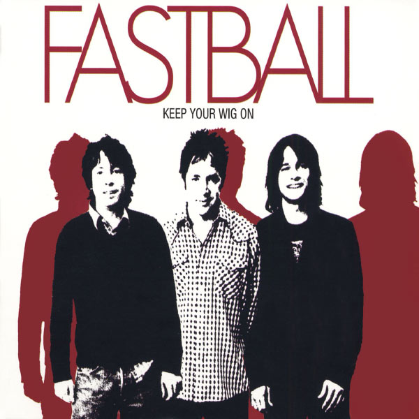 Fastball Keep Your Wig 18