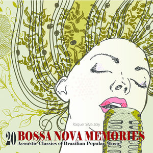 Bossa Nova Memories: 20 Acoustic Classics of Brazilian Popular Music