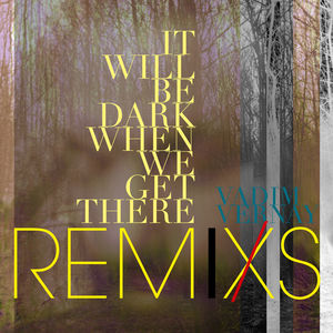 It Will Be Dark When We Get There (Remixs)