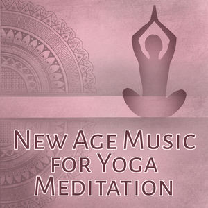 New Age Music for Yoga Meditation – Music for Meditation, Deep Relaxation Sounds of Nature for Yoga, Pilates, Rest