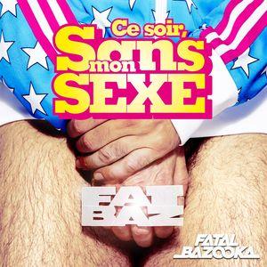 Fatal Bazooka - Ce soir sans mon sexe(2014)