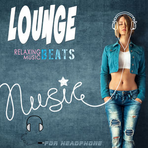 Lounge Relaxing Music Beats for Headphone