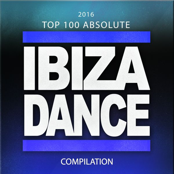 2016 top 100 absolute ibiza dance compilation 100 top for Classic ibiza house tracks