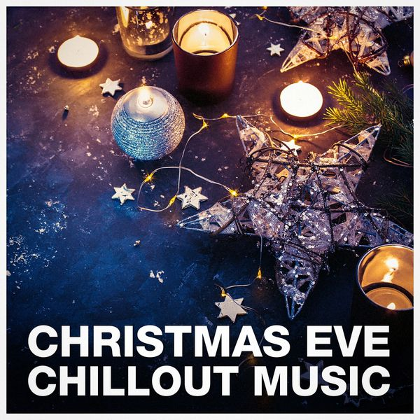 Christmas Eve Chillout | Christmas Songs – Download and listen to the album
