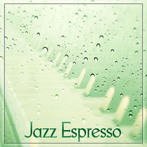 Jazz Espresso – Modern Music Full of Jazz Vibes for Relaxation, Morning Coffee, Finest Lounge Music, Best of Smooth Jazz