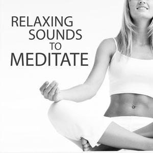 Relaxing Sounds to Meditate – Rest with New Age, Meditation Sounds to Relax, Music for Calm Soul, Peaceful Mind